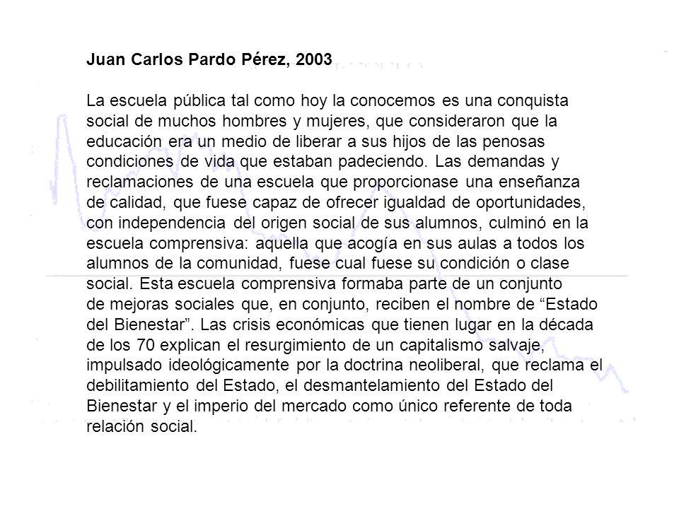 Juan Carlos Pardo Pérez, 2003 La escuela pública tal como hoy la conocemos es una conquista social de muchos hombres y mujeres, que consideraron que l