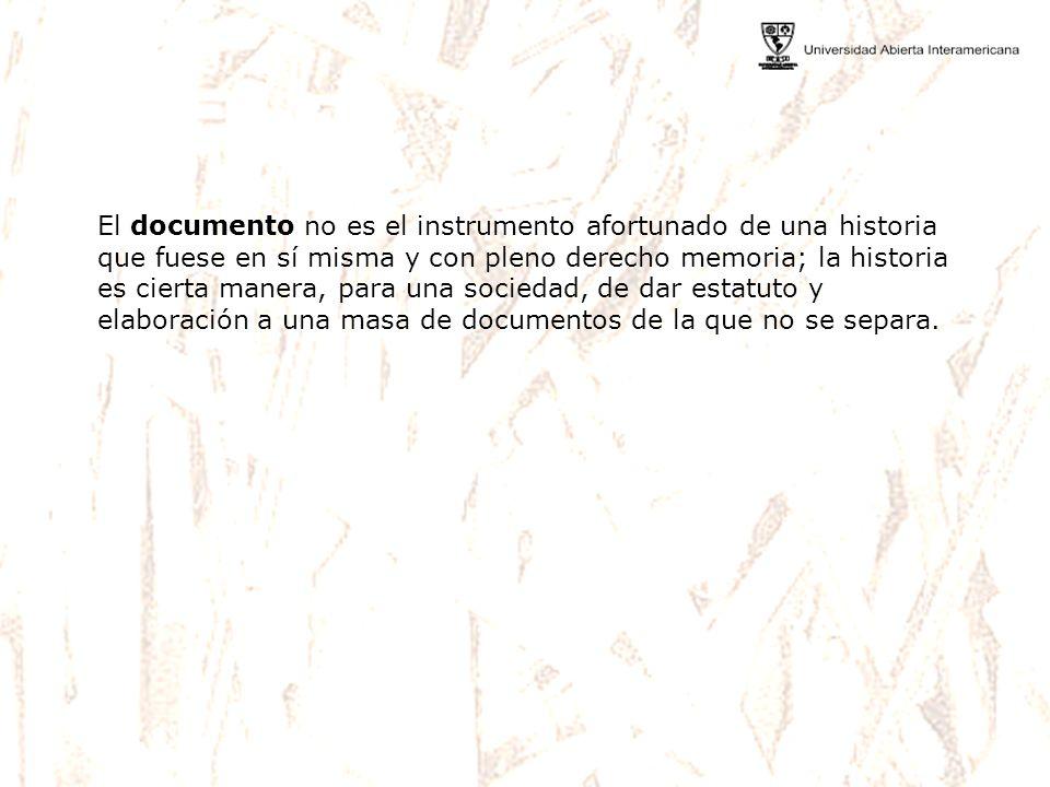 El documento no es el instrumento afortunado de una historia que fuese en sí misma y con pleno derecho memoria; la historia es cierta manera, para una