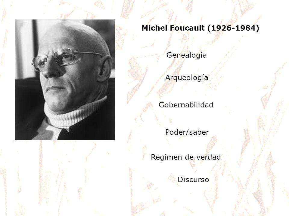 Michel Foucault (1926-1984) Genealogía Arqueología Gobernabilidad Poder/saber Regimen de verdad Discurso