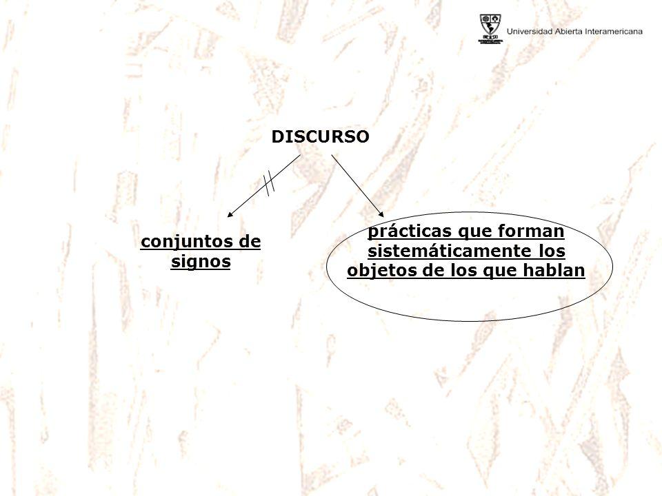 Dejar de tratar a los discursos como conjuntos de signos (de elementos significantes que envían a contenidos o a representaciones), y hacerlo en cambio como prácticas que forman sistemáticamente los objetos de los que hablan.