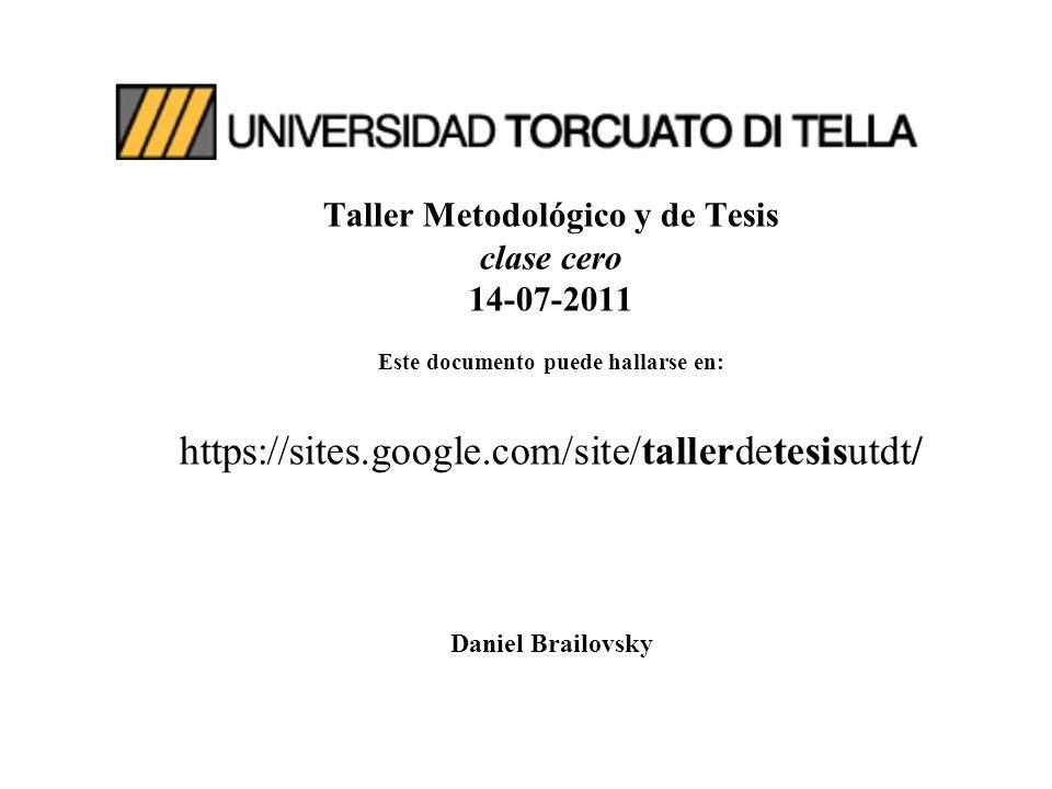 Taller Metodológico y de Tesis clase cero 14-07-2011 Este documento puede hallarse en: https://sites.google.com/site/tallerdetesisutdt/ Daniel Brailovsky