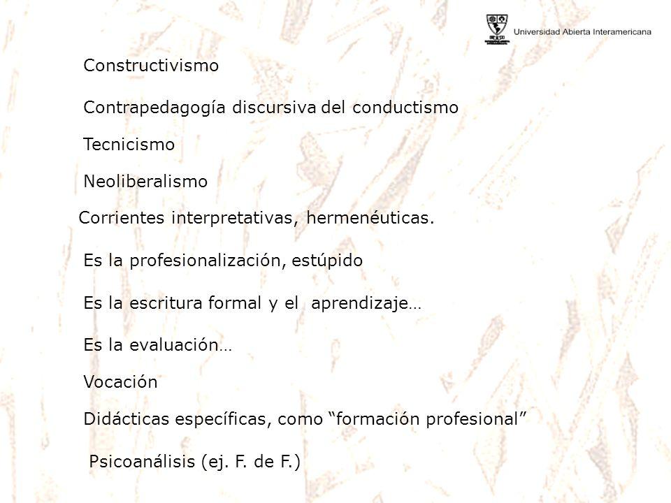 Constructivismo Contrapedagogía discursiva del conductismo Tecnicismo Corrientes interpretativas, hermenéuticas. Es la profesionalización, estúpido Es