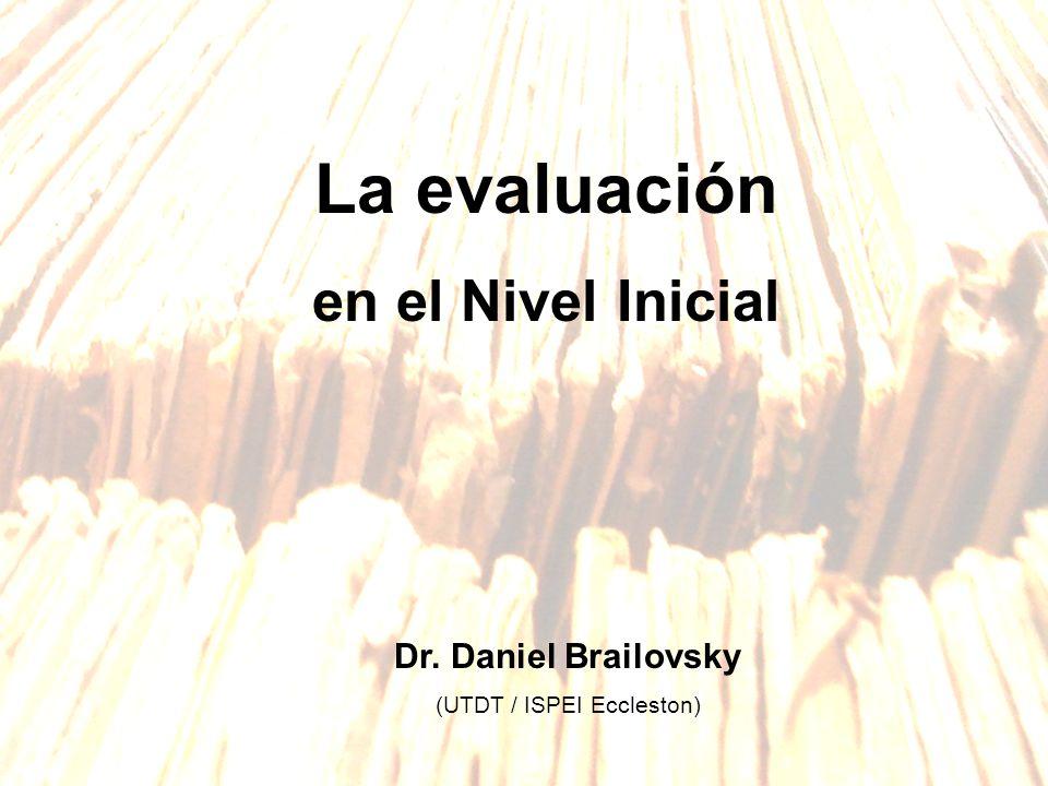 La evaluación en el Nivel Inicial Dr. Daniel Brailovsky (UTDT / ISPEI Eccleston)