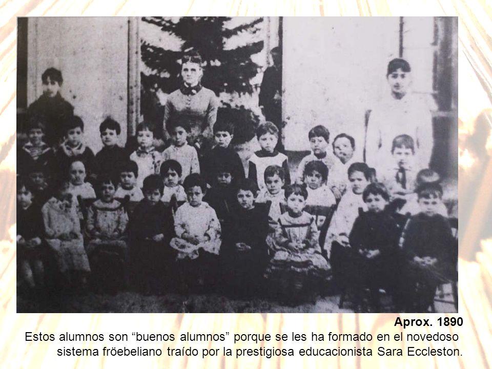 Aprox. 1890 Estos alumnos son buenos alumnos porque se les ha formado en el novedoso sistema fröebeliano traído por la prestigiosa educacionista Sara