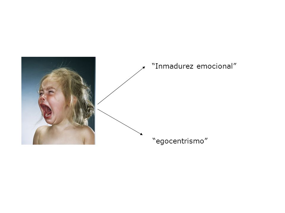 Inmadurez emocional egocentrismo