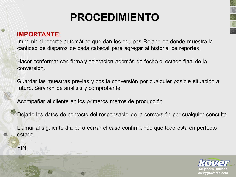 PROCEDIMIENTO Alejandro Burrone alex@koverco.com IMPORTANTE: Imprimir el reporte automático que dan los equipos Roland en donde muestra la cantidad de