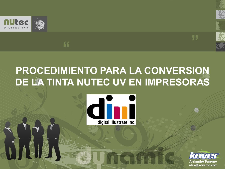 PROCEDIMIENTO PARA LA CONVERSION DE LA TINTA NUTEC UV EN IMPRESORAS Alejandro Burrone alex@koverco.com