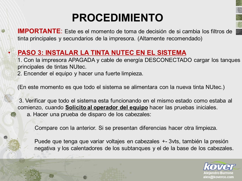 PROCEDIMIENTO Alejandro Burrone alex@koverco.com IMPORTANTE: Este es el momento de toma de decisión de si cambia los filtros de tinta principales y se