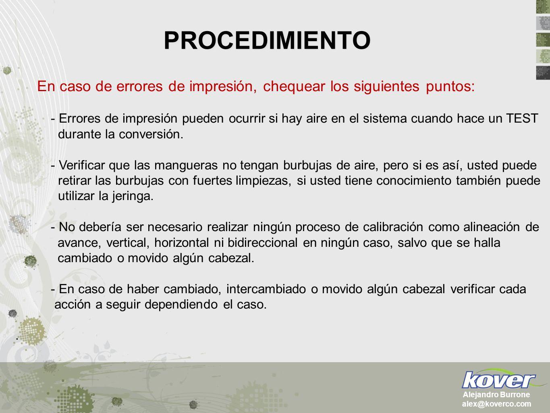 PROCEDIMIENTO Alejandro Burrone alex@koverco.com En caso de errores de impresión, chequear los siguientes puntos: - Errores de impresión pueden ocurri