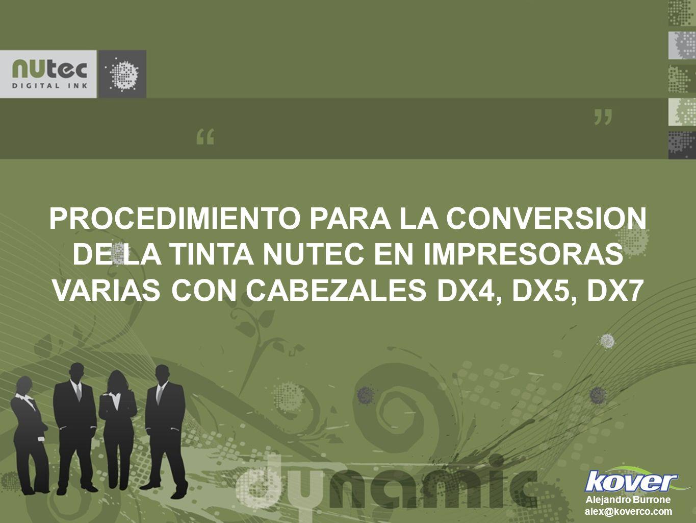 PROCEDIMIENTO PARA LA CONVERSION DE LA TINTA NUTEC EN IMPRESORAS VARIAS CON CABEZALES DX4, DX5, DX7 Alejandro Burrone alex@koverco.com