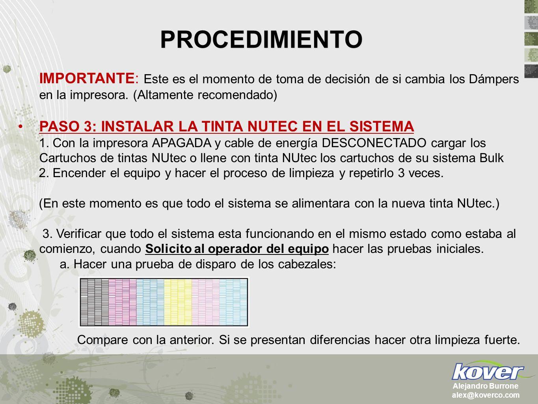 PROCEDIMIENTO Alejandro Burrone alex@koverco.com Reproduzca el mismo proceso de limpieza hasta que la prueba de cabezales quede en el mismo o hasta mejor forma que el inicial.