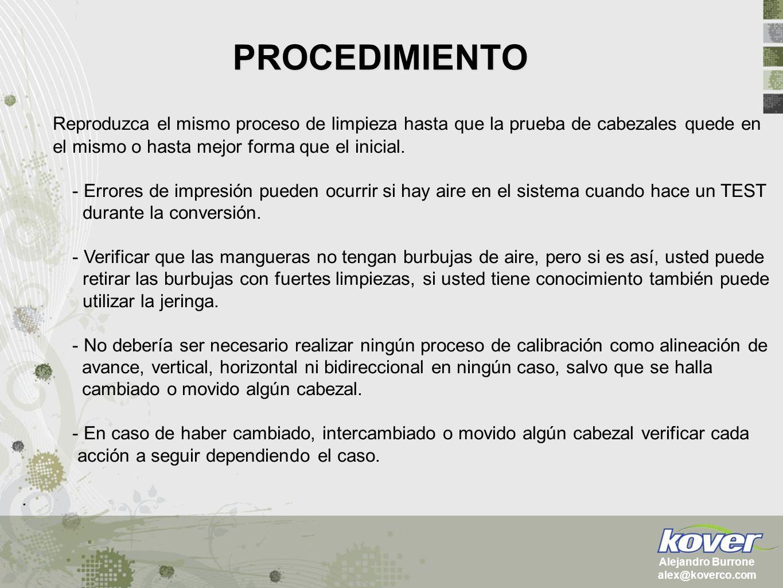 PROCEDIMIENTO Alejandro Burrone alex@koverco.com Reproduzca el mismo proceso de limpieza hasta que la prueba de cabezales quede en el mismo o hasta me