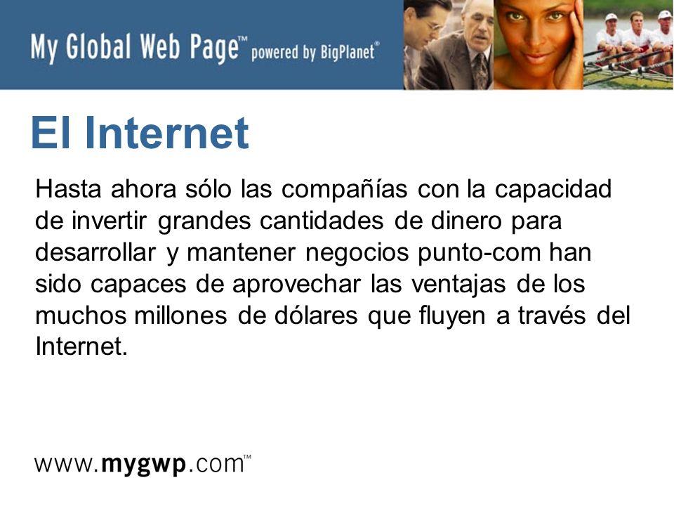 El Internet Hasta ahora sólo las compañías con la capacidad de invertir grandes cantidades de dinero para desarrollar y mantener negocios punto-com han sido capaces de aprovechar las ventajas de los muchos millones de dólares que fluyen a través del Internet.