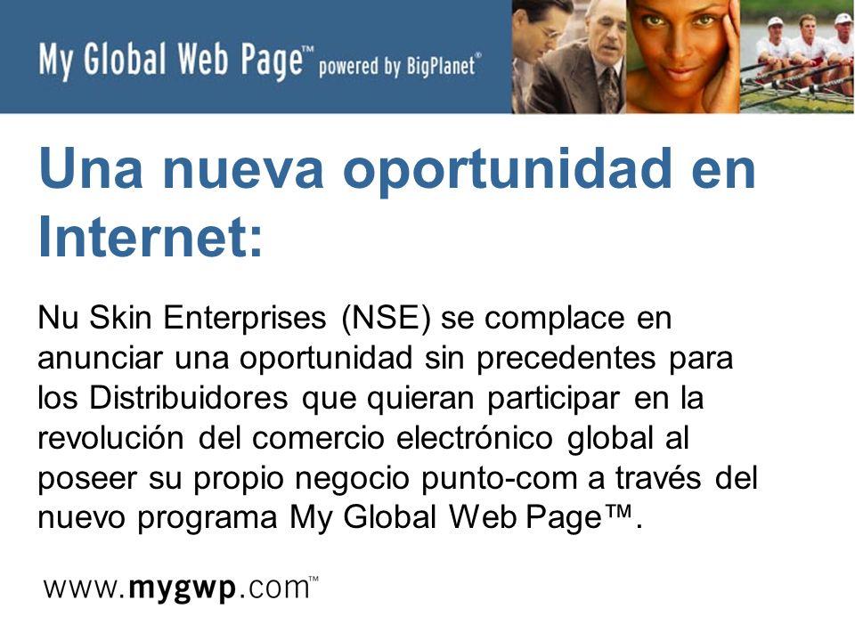 Una nueva oportunidad en Internet: Nu Skin Enterprises (NSE) se complace en anunciar una oportunidad sin precedentes para los Distribuidores que quieran participar en la revolución del comercio electrónico global al poseer su propio negocio punto-com a través del nuevo programa My Global Web Page.