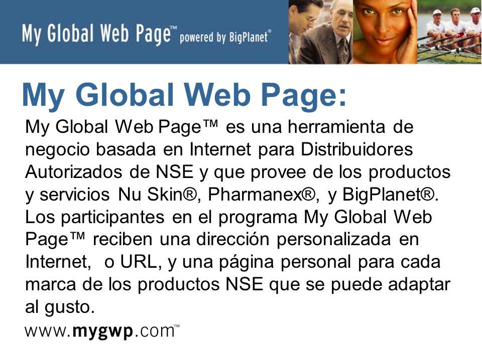 My Global Web Page: My Global Web Page es una herramienta de negocio basada en Internet para Distribuidores Autorizados de NSE y que provee de los productos y servicios Nu Skin®, Pharmanex®, y BigPlanet®.