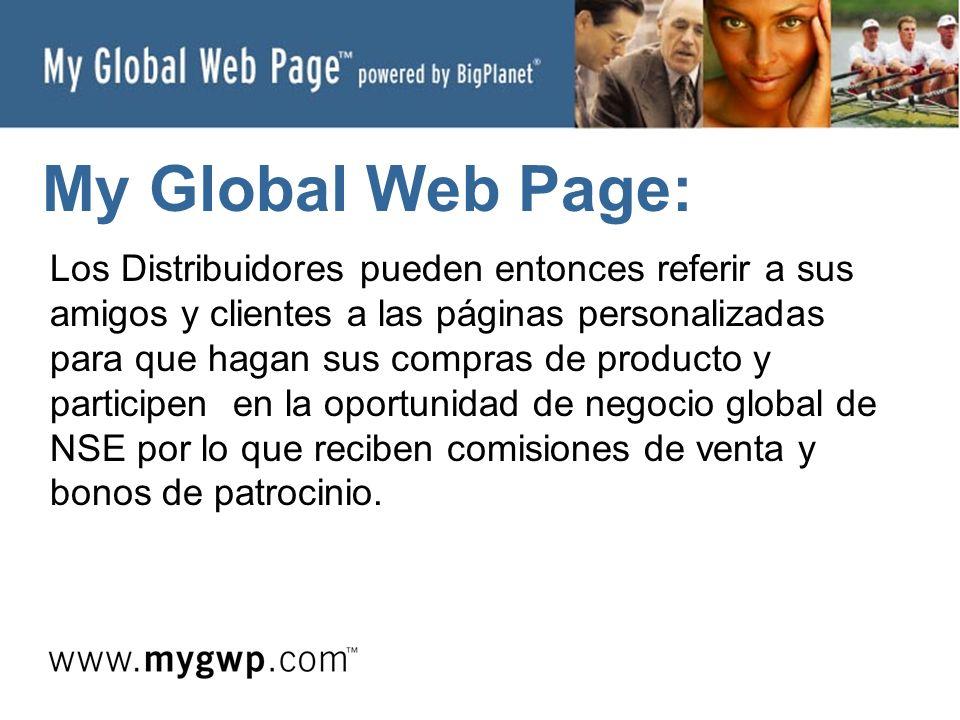 My Global Web Page: Los Distribuidores pueden entonces referir a sus amigos y clientes a las páginas personalizadas para que hagan sus compras de producto y participen en la oportunidad de negocio global de NSE por lo que reciben comisiones de venta y bonos de patrocinio.
