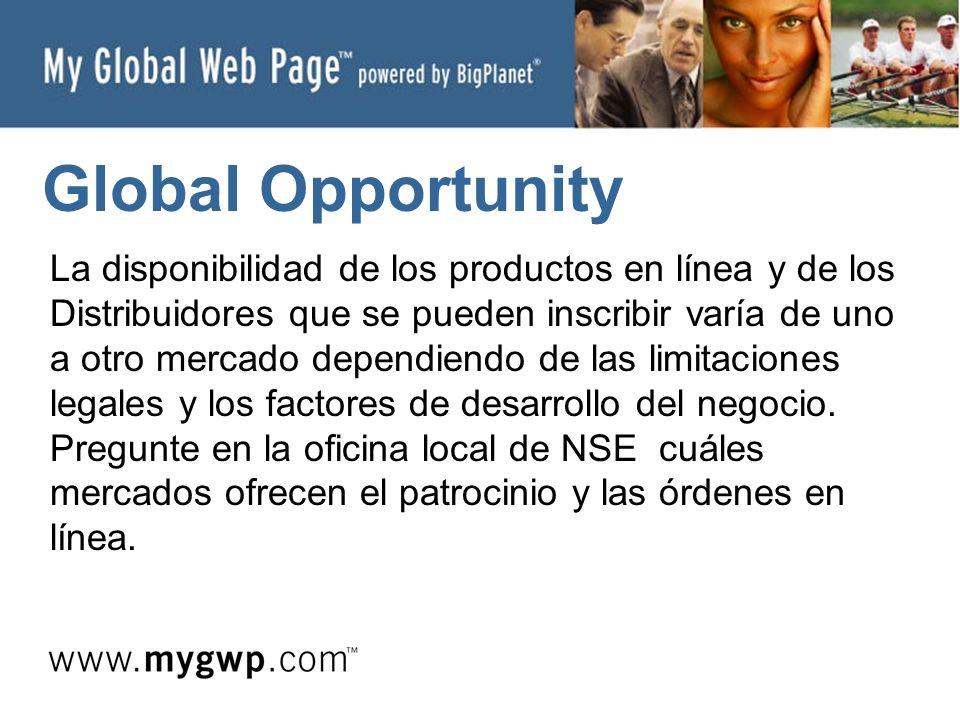 Global Opportunity La disponibilidad de los productos en línea y de los Distribuidores que se pueden inscribir varía de uno a otro mercado dependiendo de las limitaciones legales y los factores de desarrollo del negocio.