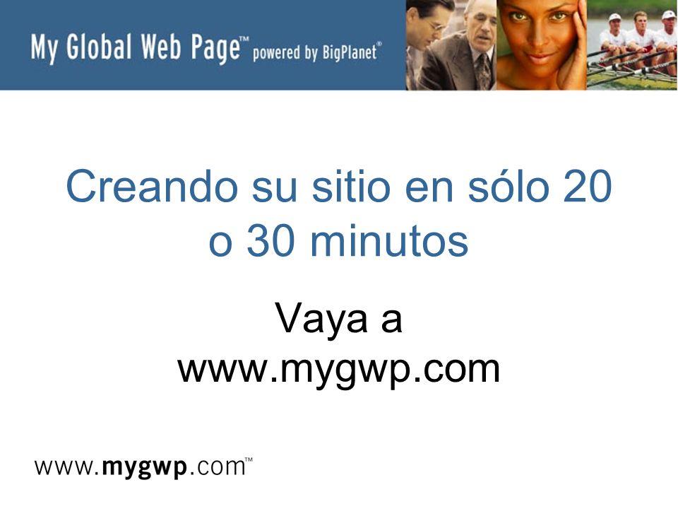 Creando su sitio en sólo 20 o 30 minutos Vaya a www.mygwp.com