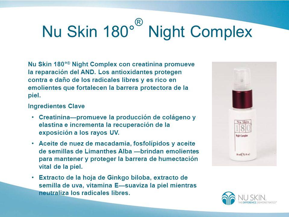 Nu Skin 180° ® Night Complex Nu Skin 180° ® Night Complex con creatinina promueve la reparación del AND. Los antioxidantes protegen contra e daño de l