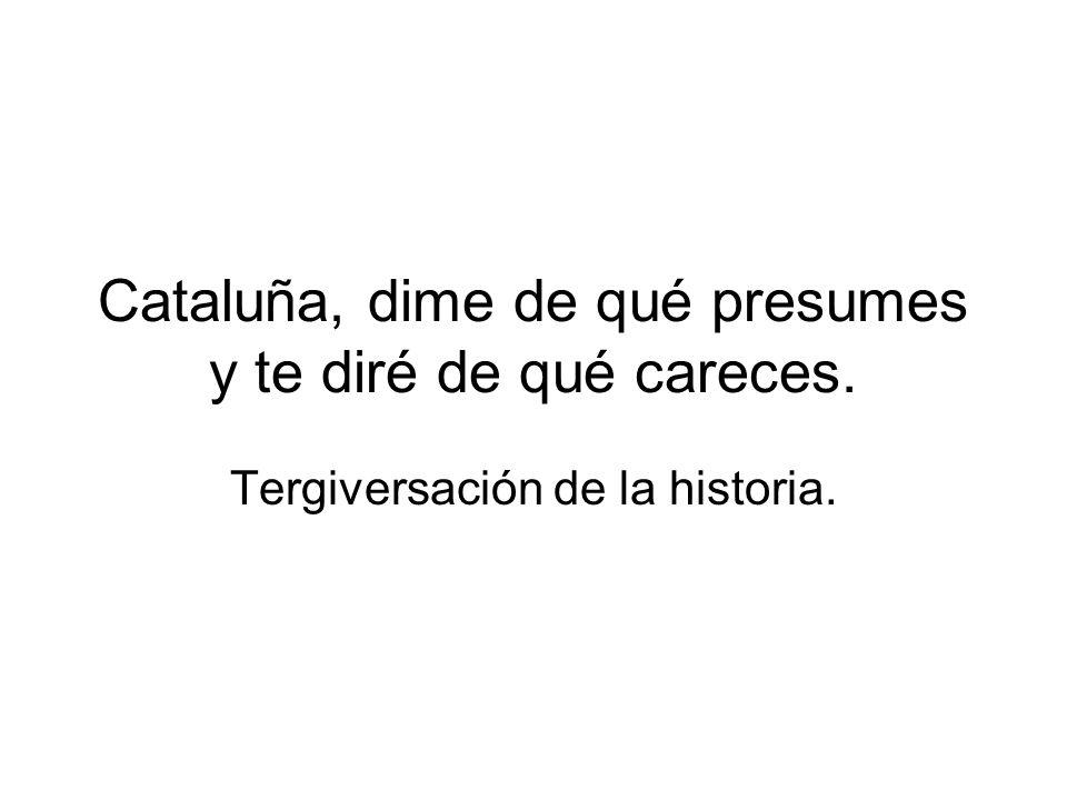 Cataluña, dime de qué presumes y te diré de qué careces. Tergiversación de la historia.