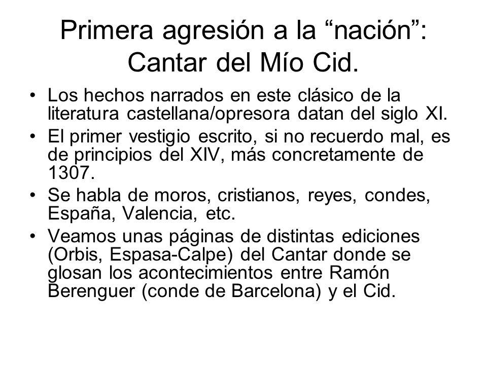 Primera agresión a la nación: Cantar del Mío Cid. Los hechos narrados en este clásico de la literatura castellana/opresora datan del siglo XI. El prim