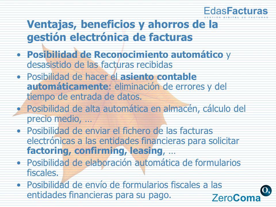Ventajas, beneficios y ahorros de la gestión electrónica de facturas Posibilidad de Reconocimiento automático y desasistido de las facturas recibidas