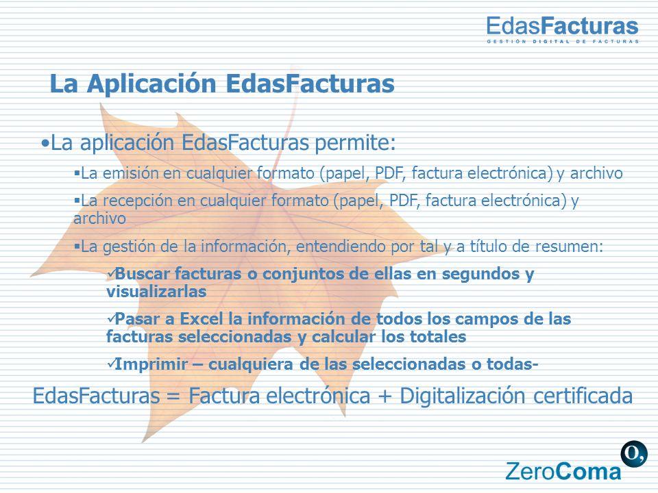 EdasFacturas = Factura electrónica + Digitalización certificada La Aplicación EdasFacturas La aplicación EdasFacturas permite: La emisión en cualquier