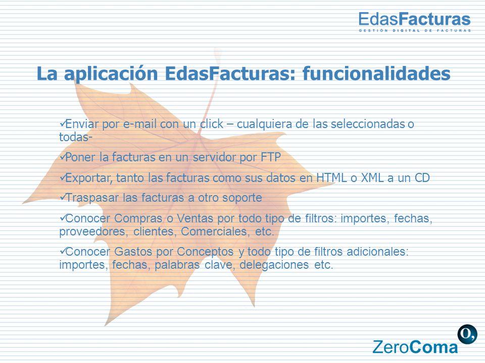 La aplicación EdasFacturas: funcionalidades Enviar por e-mail con un click – cualquiera de las seleccionadas o todas- Poner la facturas en un servidor