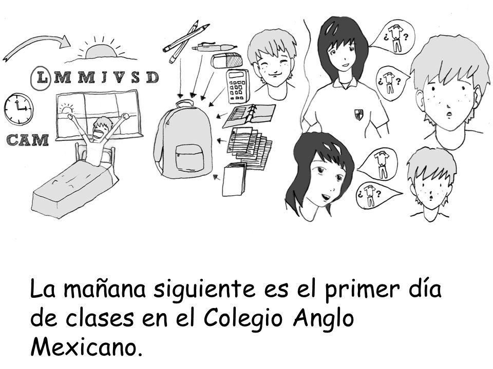 La mañana siguiente es el primer día de clases en el Colegio Anglo Mexicano.