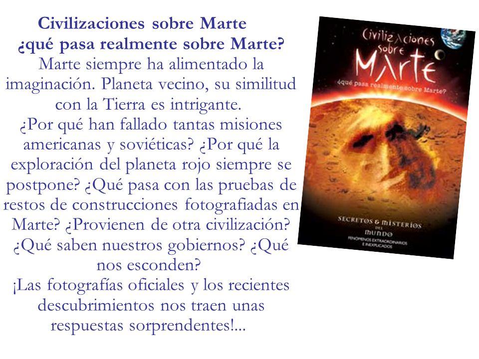 Civilizaciones sobre Marte ¿qué pasa realmente sobre Marte? Marte siempre ha alimentado la imaginación. Planeta vecino, su similitud con la Tierra es