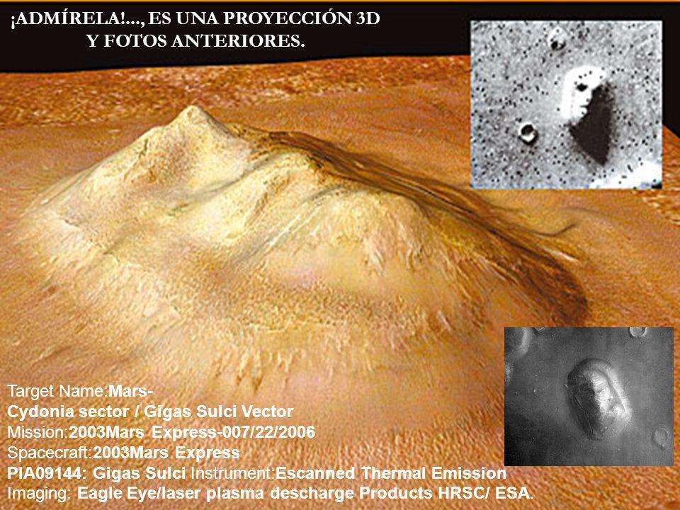 ¡ADMÍRELA!..., ES UNA PROYECCIÓN 3D Y FOTOS ANTERIORES. Target Name:Mars- Cydonia sector / Gigas Sulci Vector Mission:2003Mars Express-007/22/2006 Spa