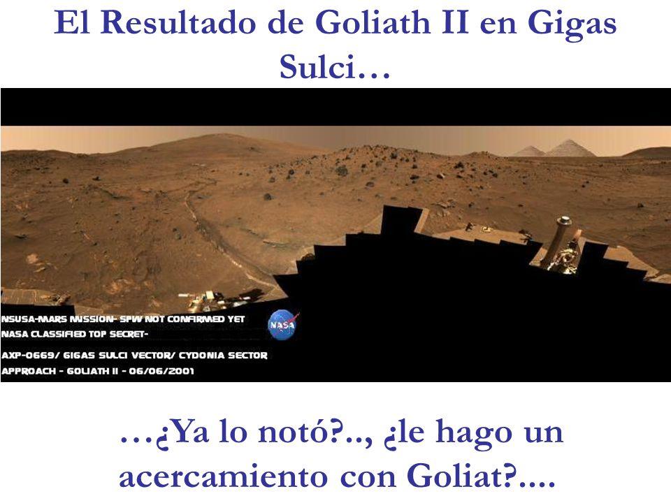 El Resultado de Goliath II en Gigas Sulci… …¿Ya lo notó?.., ¿le hago un acercamiento con Goliat?....