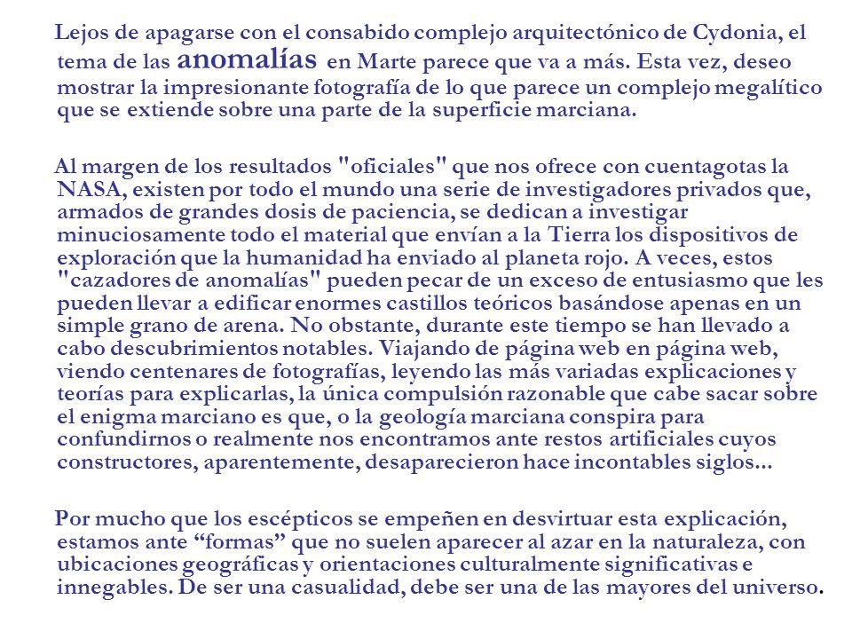 Lejos de apagarse con el consabido complejo arquitectónico de Cydonia, el tema de las anomalías en Marte parece que va a más. Esta vez, deseo mostrar