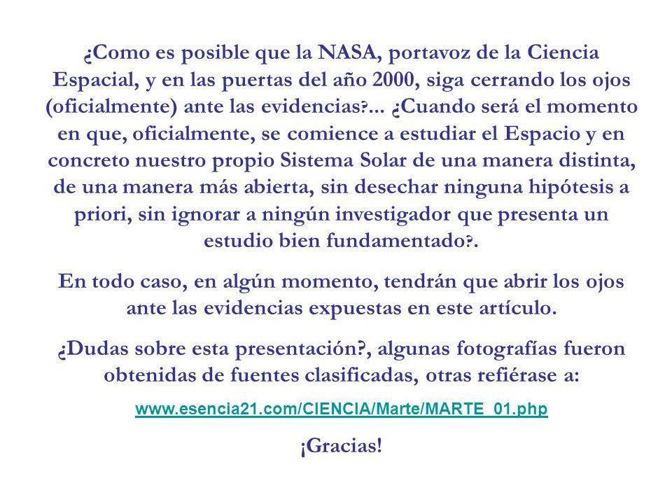 ¿Como es posible que la NASA, portavoz de la Ciencia Espacial, y en las puertas del año 2000, siga cerrando los ojos (oficialmente) ante las evidencia