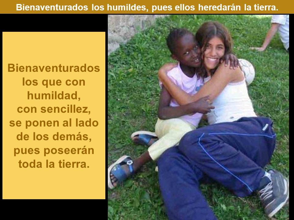 Bienaventurados los humildes, pues ellos heredarán la tierra.