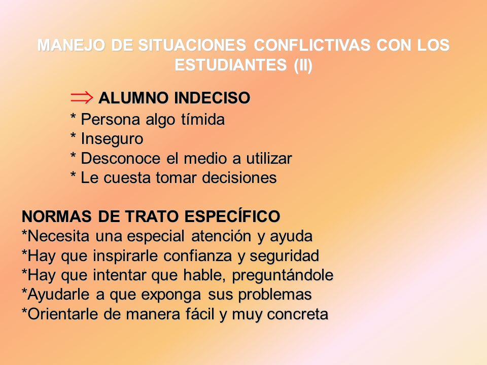 MANEJO DE SITUACIONES CONFLICTIVAS CON LOS ESTUDIANTES (III) ALUMNO ALTANERO Y SABELOTODO ALUMNO ALTANERO Y SABELOTODO * Conoce perfectamente los contenidos.