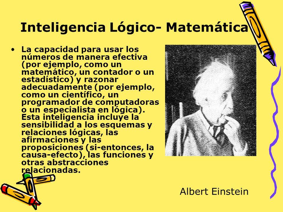 Inteligencia Lógico- Matemática La capacidad para usar los números de manera efectiva (por ejemplo, como un matemático, un contador o un estadístico)