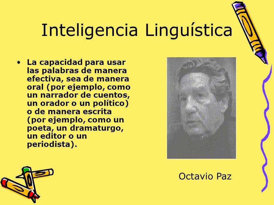 Inteligencia Linguística La capacidad para usar las palabras de manera efectiva, sea de manera oral (por ejemplo, como un narrador de cuentos, un orad