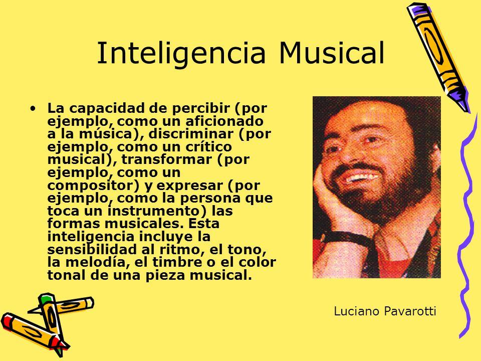 Inteligencia Musical La capacidad de percibir (por ejemplo, como un aficionado a la música), discriminar (por ejemplo, como un crítico musical), trans