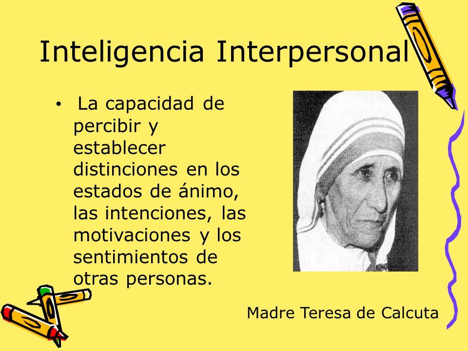 Inteligencia Interpersonal La capacidad de percibir y establecer distinciones en los estados de ánimo, las intenciones, las motivaciones y los sentimi