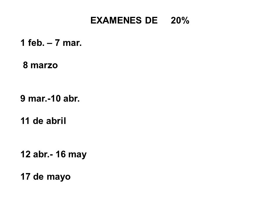 EXAMENES DE 20% 1 feb. – 7 mar. 8 marzo 9 mar.-10 abr. 11 de abril 12 abr.- 16 may 17 de mayo
