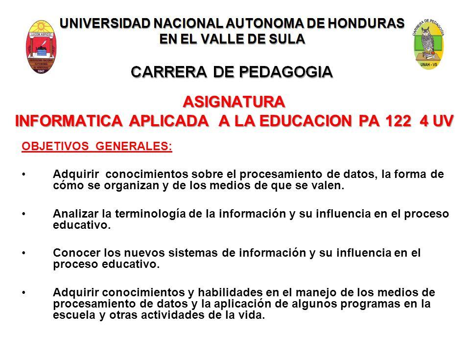 UNIVERSIDAD NACIONAL AUTONOMA DE HONDURAS EN EL VALLE DE SULA CARRERA DE PEDAGOGIA ASIGNATURA INFORMATICA APLICADA A LA EDUCACION PA 122 4 UV OBJETIVO