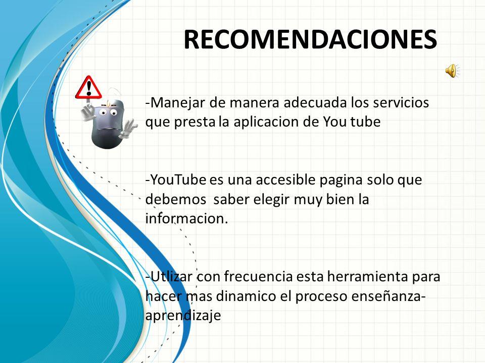 CONCLUSIONES YouTube es una herramienta que puede resultar muy útil si se utiliza adecuadamente. Es un buen medio para obtener información de cualquie