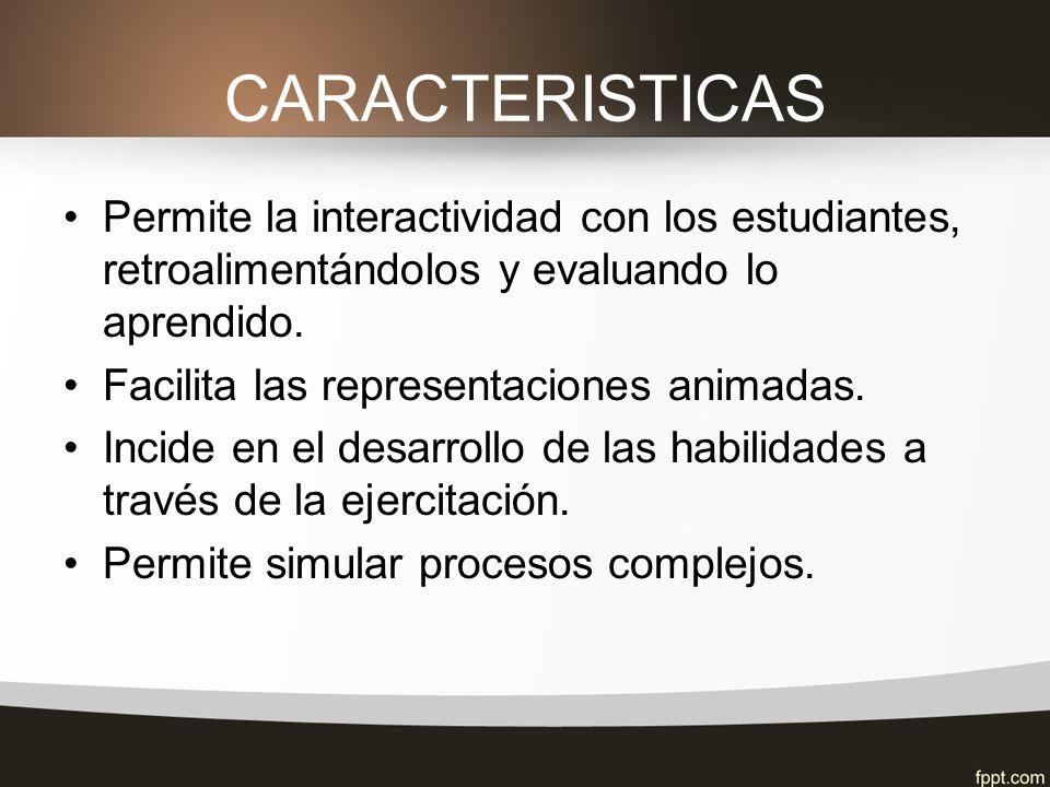 CARACTERISTICAS Permite la interactividad con los estudiantes, retroalimentándolos y evaluando lo aprendido.