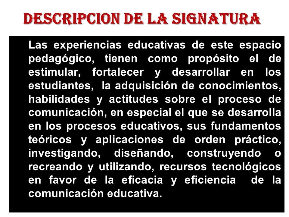 Descripcion de la signatura Las experiencias educativas de este espacio pedagógico, tienen como propósito el de estimular, fortalecer y desarrollar en