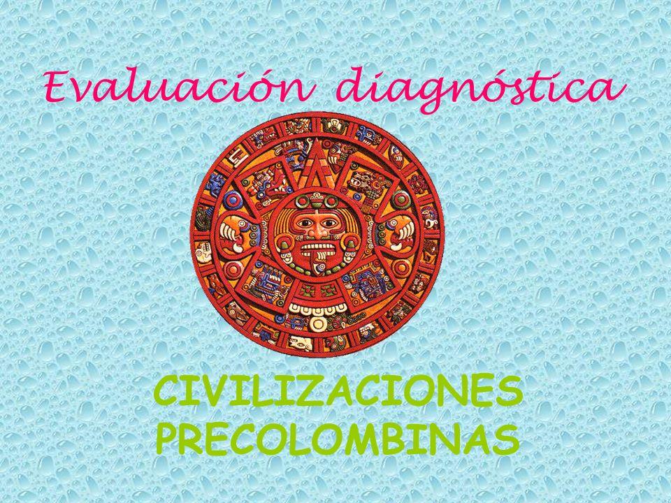 Evaluación diagnóstica CIVILIZACIONES PRECOLOMBINAS