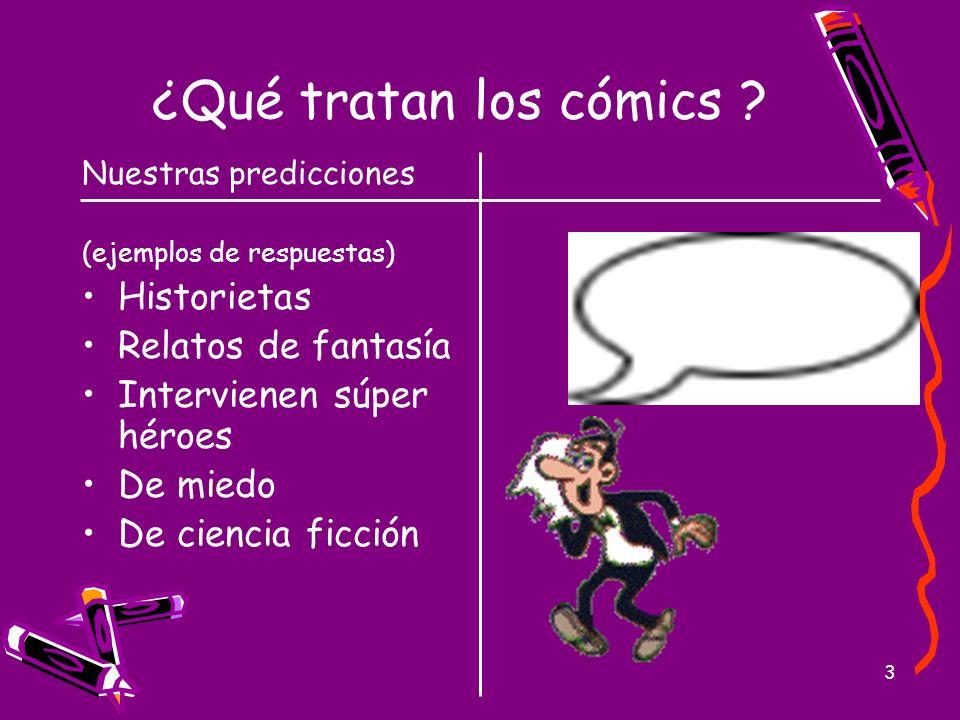 3 ¿Qué tratan los cómics ? Nuestras predicciones (ejemplos de respuestas) Historietas Relatos de fantasía Intervienen súper héroes De miedo De ciencia