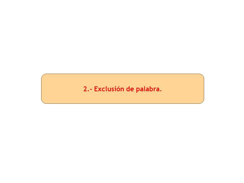 2.- Exclusión de palabra.