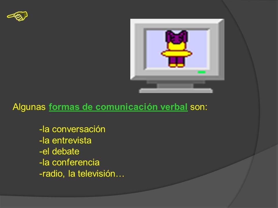 Algunas formas de comunicación verbal son: -la conversación -la entrevista -el debate -la conferencia -radio, la televisión…