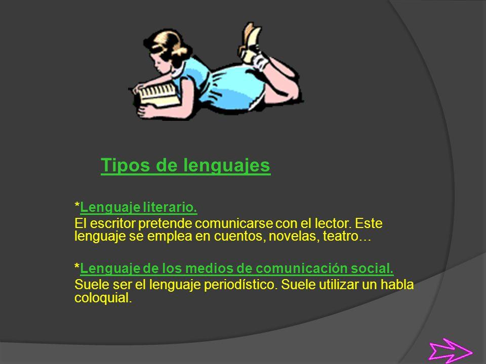 Tipos de lenguajes *Lenguaje literario.El escritor pretende comunicarse con el lector.